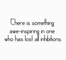 There is something awe-inspiring in one who has lost all inhibitions. by Tia Knight