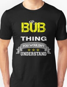 BUB It's thing you wouldn't understand !! - T Shirt, Hoodie, Hoodies, Year, Birthday  T-Shirt