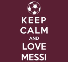 Keep Calm And Love Messi by Phaedrart