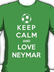 Keep Calm And Love Neymar T-Shirt
