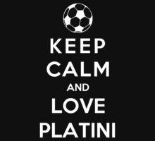 Keep Calm And Love Platini by Phaedrart
