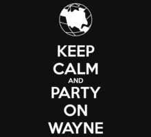 Keep Calm and Party On Wayne by earlofportland