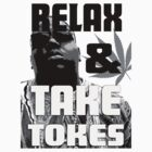 RELAX & TAKE TOKES by markfitzy