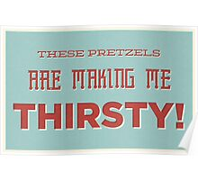 These Pretzels Are Making Me Thirsty Poster