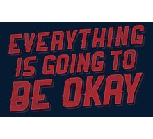 Everything Is Going To Be Okay Photographic Print