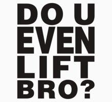 Do U Even Lift Bro? by Surpryse