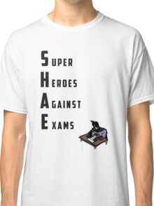 S.H.A.E. - Super Heroes Against Exams Classic T-Shirt