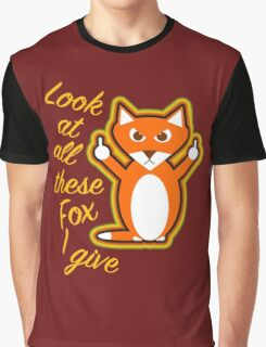 Look at all these Fox I give Graphic T-Shirt