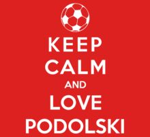 Keep Calm And Love Podolski by Phaedrart