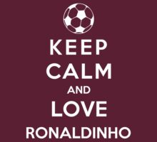 Keep Calm And Love Ronaldinho by Phaedrart