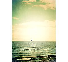 Now, bring me that horizon Photographic Print