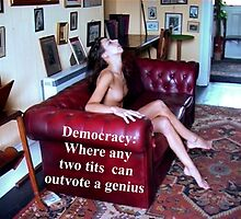 Sayings 'Democracy - Where two tits can outvote a genius' by BBBango