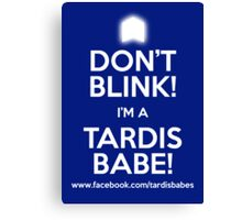 DON'T BLINK! I'M A TARDIS BABE! POSTER. Canvas Print