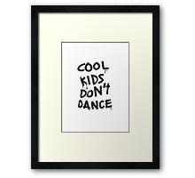 Cool Kids Don't Dance Design Framed Print