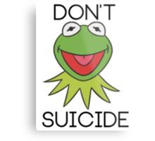 DON'T KERMIT SUICIDE Metal Print