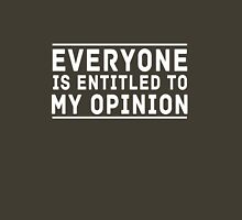 Everybody is entitled to my opinion Unisex T-Shirt
