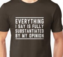 Everything I saw is substantiated by my opinion Unisex T-Shirt