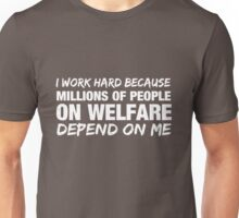 I work hard because millions of people on welfare depend on me Unisex T-Shirt