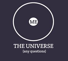 Me. Center of the Universe. Any questions?  Unisex T-Shirt