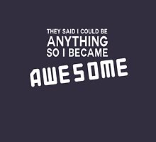 They said I could be anything so I became awesome Unisex T-Shirt