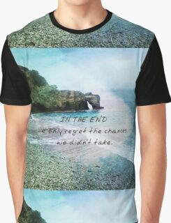 IN THE END We only regret the chances we didn't take quote Graphic T-Shirt