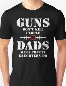 Guns Dont Kill People Dads With Pretty Daughters Do T-Shirt