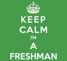 Keep Calm Im A FreshMan by bboyhyper
