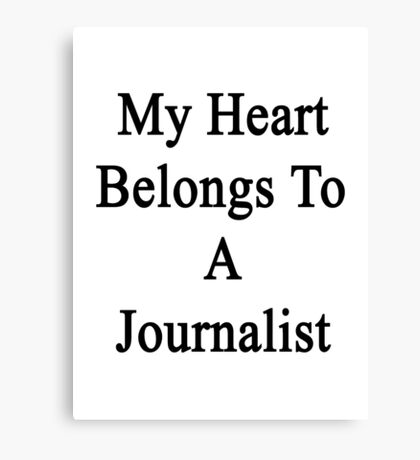 My Heart Belongs To A Journalist  Canvas Print