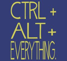 Control Alt Delete Everything by geekchicprints