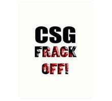 CSG - FRACK OFF! Art Print