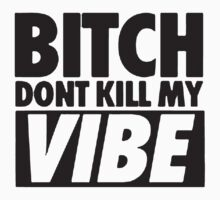 bitch dont kill my vibe black  by plumpflower