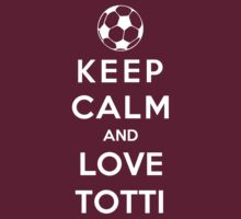 Keep Calm And Love Totti by Phaedrart