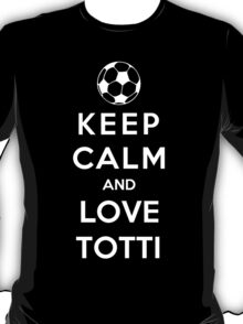 Keep Calm And Love Totti T-Shirt