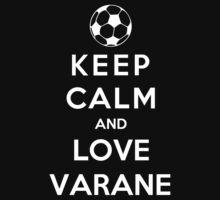 Keep Calm And Love Varane by Phaedrart