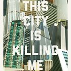 This City Is Killing Me by williamhenry