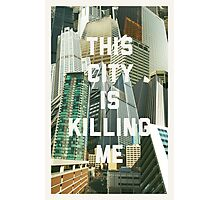 This City Is Killing Me Photographic Print