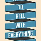 Tonight To Hell With Everything Else by williamhenry