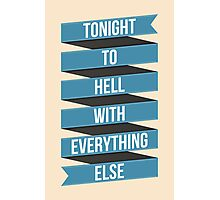 Tonight To Hell With Everything Else Photographic Print
