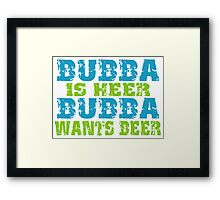Funny Bubba Is Here For Beer Framed Print