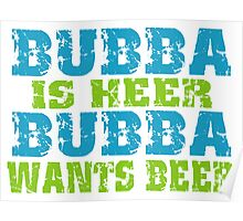 Funny Bubba Is Here For Beer Poster