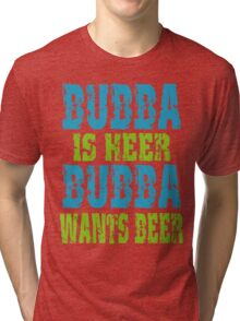 Funny Bubba Is Here For Beer Tri-blend T-Shirt