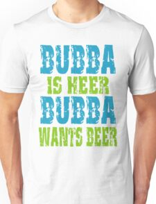 Funny Bubba Is Here For Beer Unisex T-Shirt