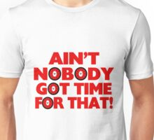 Ain't Nobody Got Time For That Funny Unisex T-Shirt