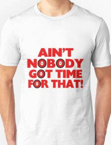 Ain't Nobody Got Time For That Funny T-Shirt