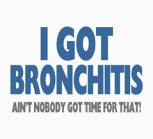 I Got Bronchitis & Ain't Nobody Got Time For That by FireFoxxy