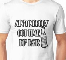 Ain't Nobody Got Time Fo Dat Cold Pop Unisex T-Shirt