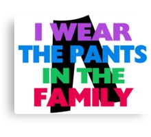 I Wear The Pants In The Family Canvas Print