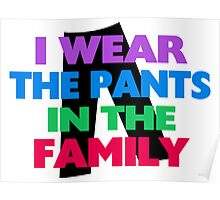 I Wear The Pants In The Family Poster