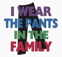 I Wear The Pants In The Family Kids Clothes