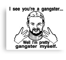 Pretty Gangster Myself Canvas Print